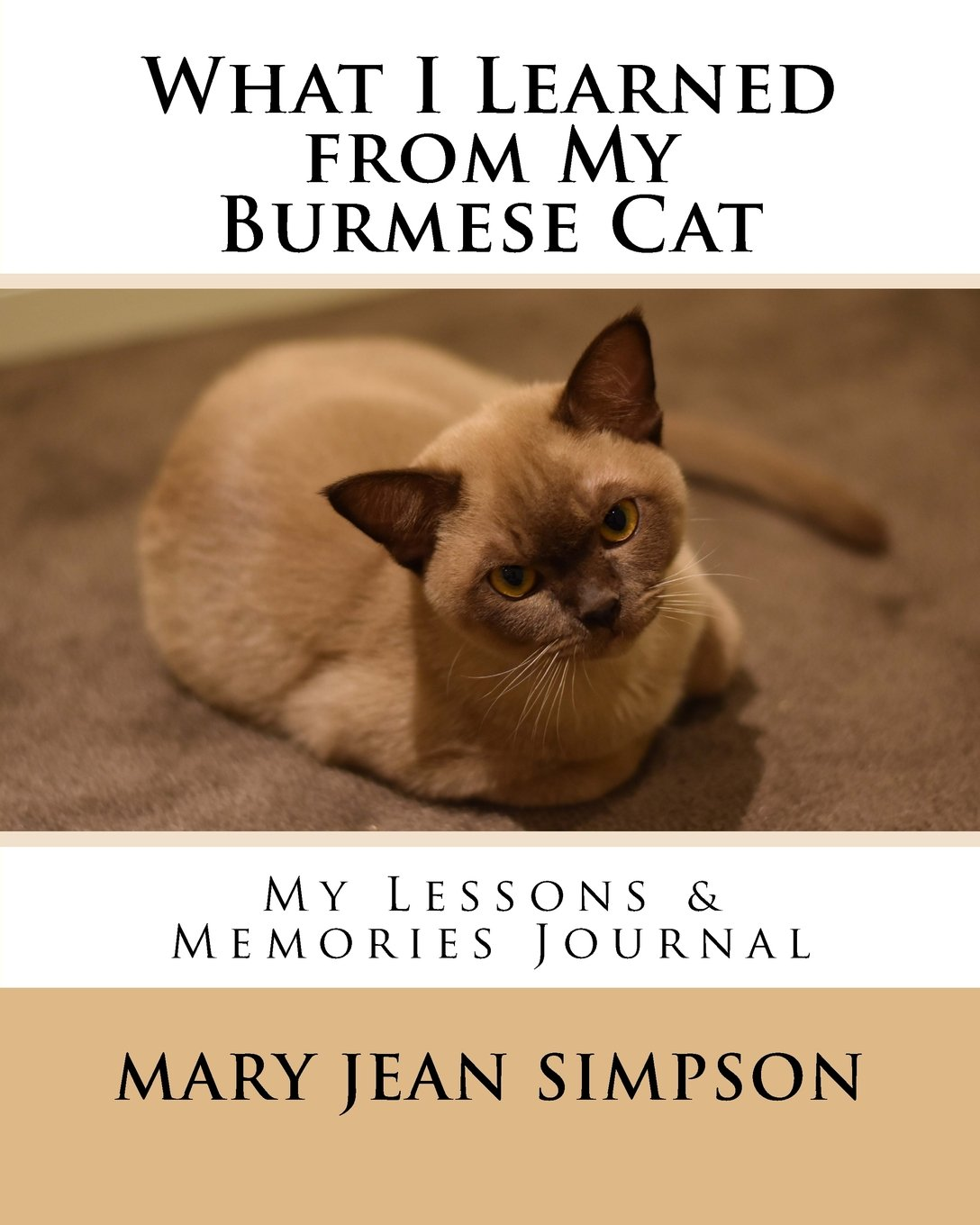 What I Learned From My Burmese Cat My Lessons Memories Journal Simpson Mary Jean 9781986509909 Amazon Com Books