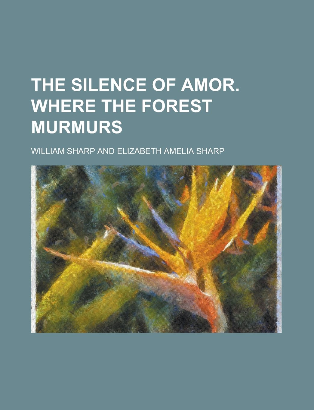 Read Online The silence of amor. Where the forest murmurs pdf epub