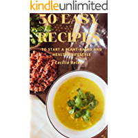 50 Easy Recipes: To Start a Plant-based and Healthy Lifestyle