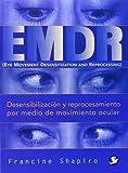 Desensibilizacion y reprocesamiento por medio de movimiento ocular / EMDR Eye Movement Desensitization and Reprocessing