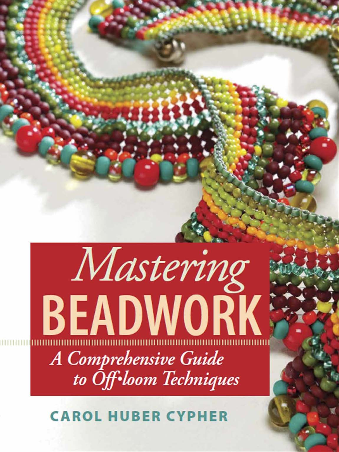 Mastering Beadwork: Carol Cypher: 9781596680135: Amazon.com: Books