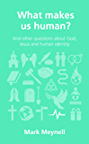 What makes us human?: and other questions about God, Jesus and human identity (Questions Christians Ask)