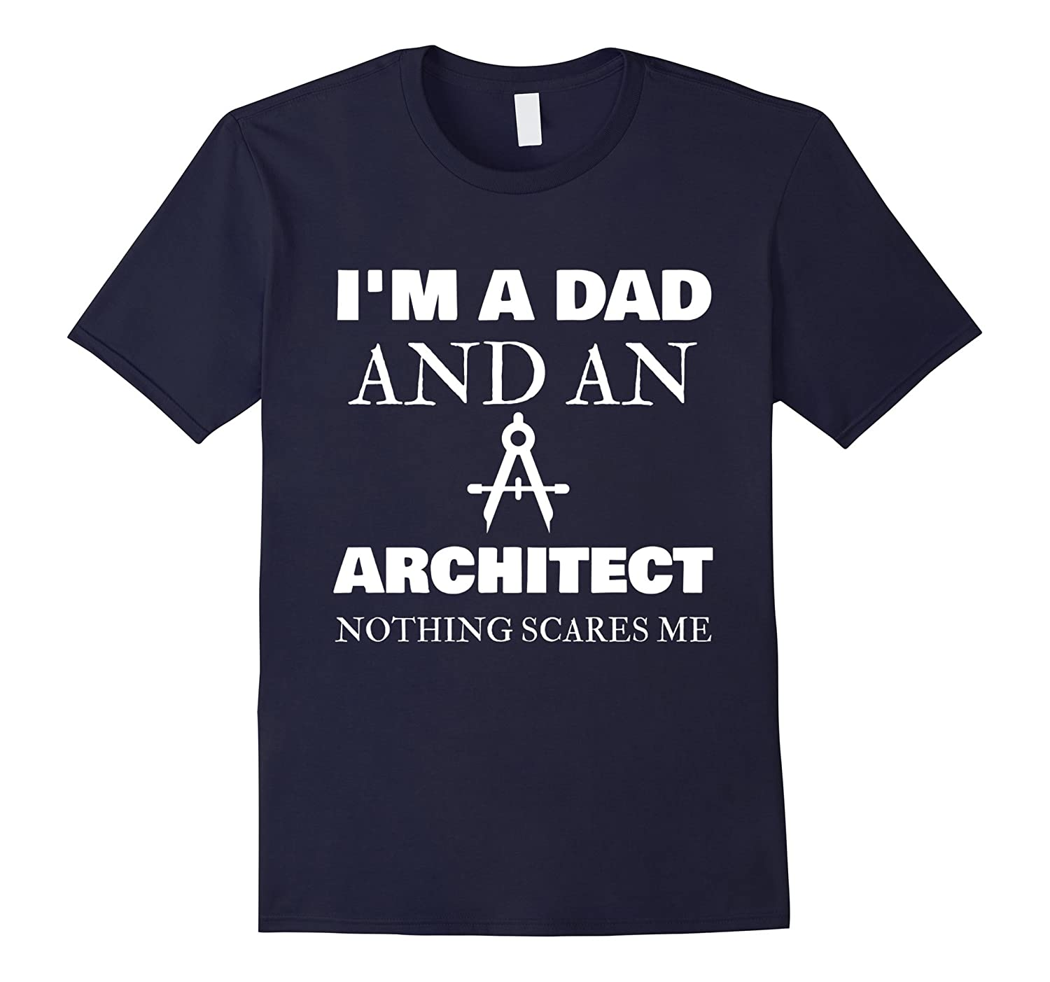 Architect I Am Dad Nothing Scares Me Funny Father Day Shirt-TJ