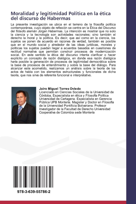 Moralidad y legitimidad Política en la ética del discurso de Habermas: Amazon.es: Torres Oviedo Jairo Miguel: Libros