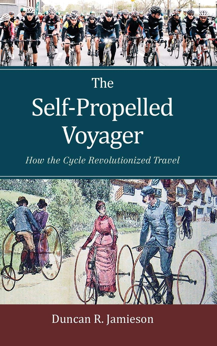 The Self-Propelled Voyager  How the Cycle Revolutionized Travel Hardcover –  September 3 c88e691b9