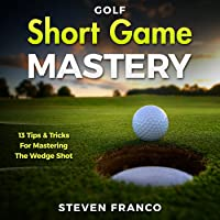 Short Game Mastery: 13 Tips and Tricks for Mastering the Wedge Shot