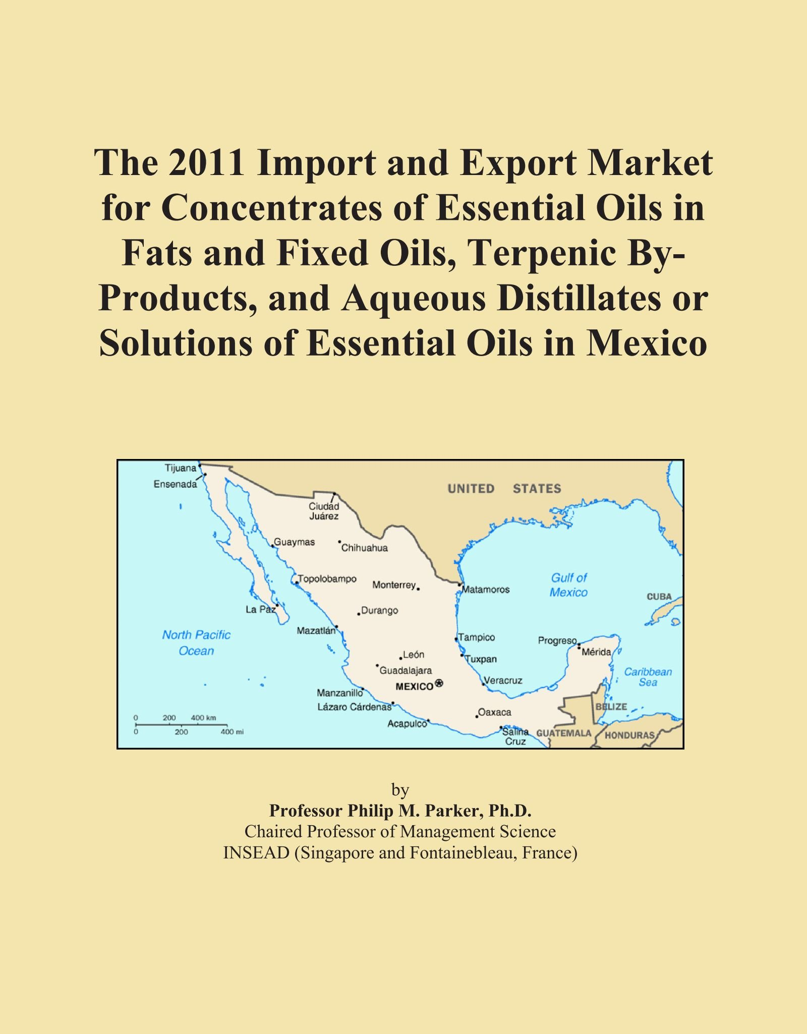 The 2011 Import and Export Market for Concentrates of Essential Oils in Fats and Fixed Oils, Terpenic By-Products, and Aqueous Distillates or Solutions of Essential Oils in Mexico PDF