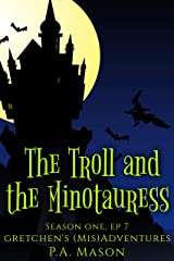 The Troll and the Minotauress: A hilarious high fantasy witch series (Gretchen's (Mis) Adventures - Season One Book 7) Kindle Edition