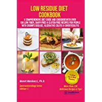 Low Residue Diet Cookbook: A Comprehensive Diet Guide and Cookbook with Over 130 Low Fiber Dairy Free Gluten Free…