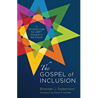 The Gospel of Inclusion: A Christian Case for LGBT+ Inclusion in the Church