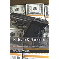 Kidnap & Ransom: Crisis Management & Kidnapping Prevention