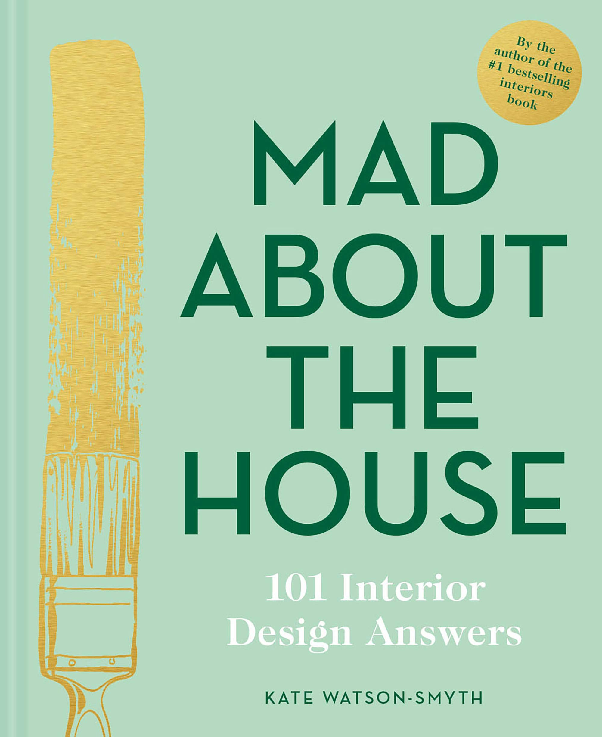 Mad About The House 101 Interior Design Answers Watson Smyth Kate 9781911624929 Amazon Com Books