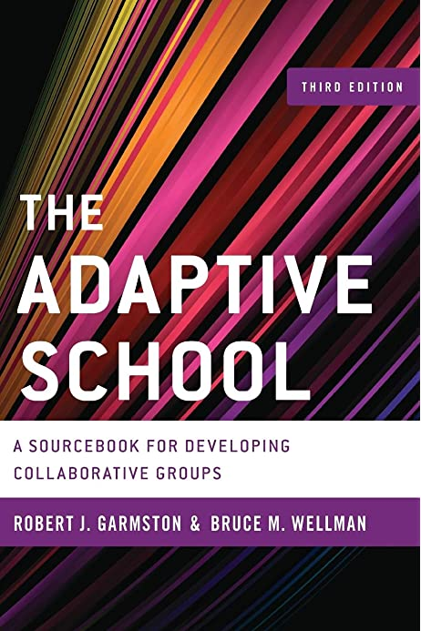 The Adaptive School: A Sourcebook for Developing Collaborative Groups  (Christopher-Gordon New Editions): Garmston Co-developer of Cognitive  Coaching and Adaptive Schools; emeritus professor California State  University Sacramento, Robert J ...