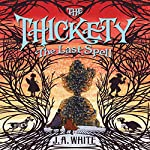 The Thickety #4: The Last Spell | J. A. White