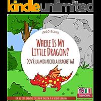 Where Is My Little Dragon? - Dov'è la mia piccola draghetta?: Bilingual English Italian Children's Book for Ages 3-5…