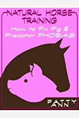 NATURAL HORSE TRAINING: How to Fix Pig & Predator PHOBIAS Kindle Edition