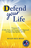 Defend Your Life: Vitamin D3: A Safe, Easy, and Inexpensive Approach to Improving Quality of Life (English Edition)