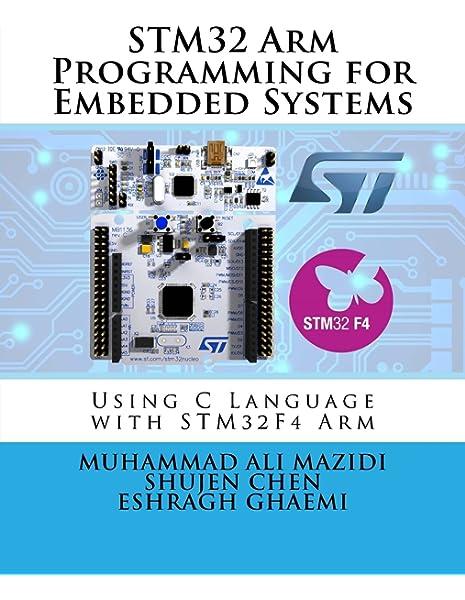 Stm32 Arm Programming For Embedded Systems Volume 6 Mazidi Muhammad Ali Chen Shujen Ghaemi Eshragh 9780997925944 Amazon Com Books