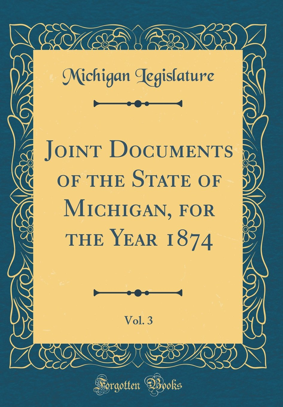 Read Online Joint Documents of the State of Michigan, for the Year 1874, Vol. 3 (Classic Reprint) pdf