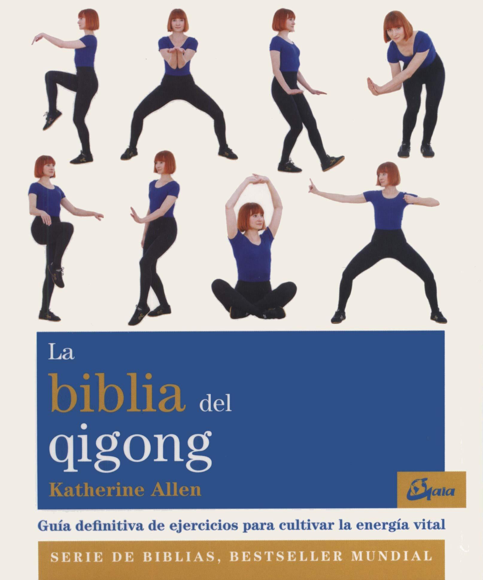 La biblia del Qigong. Guía definitiva de ejercicios para ...