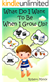 What Do I Want To Be When I Grow Up? (Fun Story to Teach Kids About Jobs & Careers)