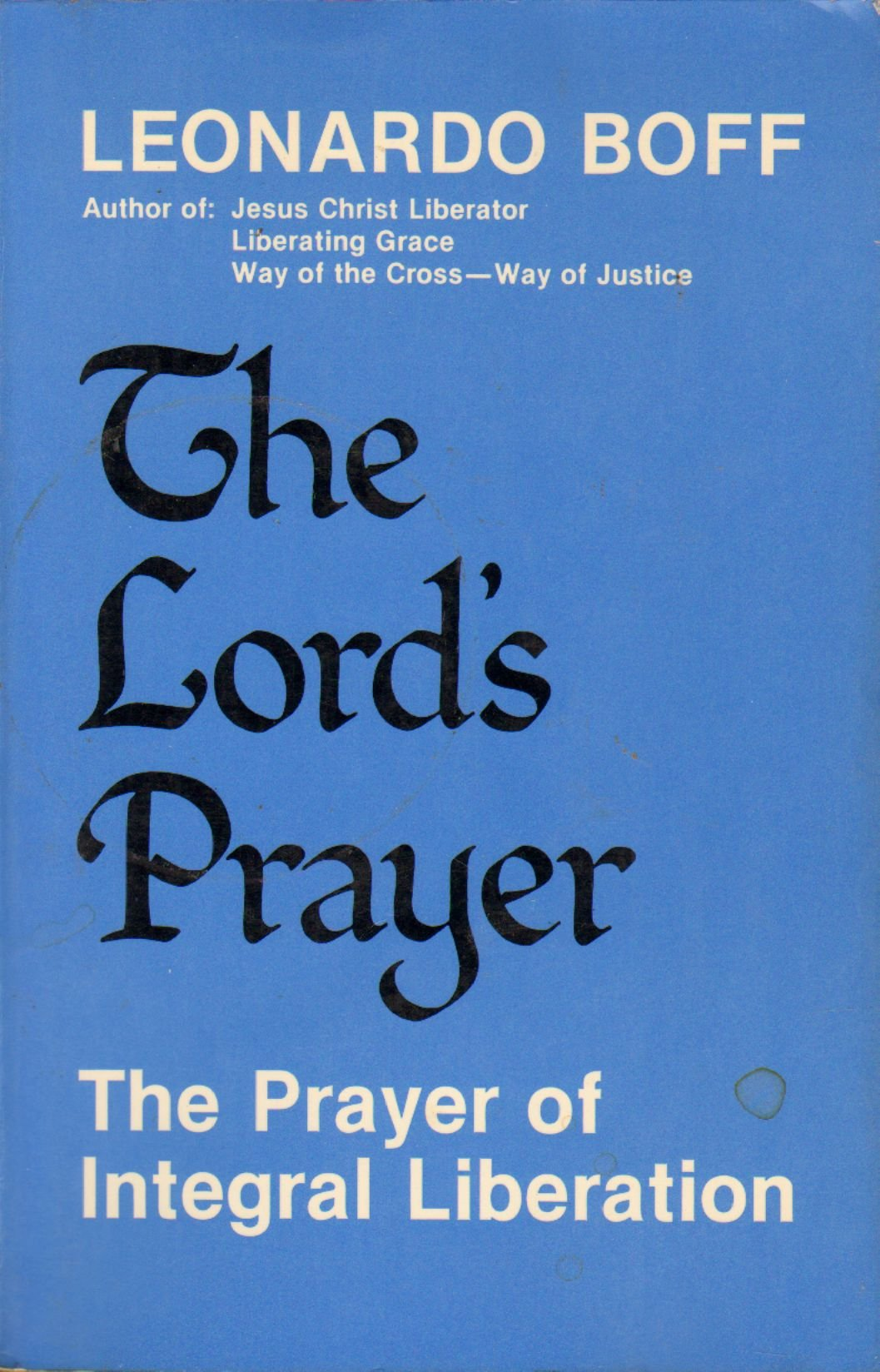 lord u0027s prayer the prayer of integral liberation leonardo boff