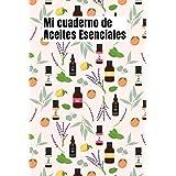 Mi cuaderno de Aceites Esenciales: Cuaderno de aceites esenciales orgánicos   Libro de aceites esenciales   Mi libro de aceit