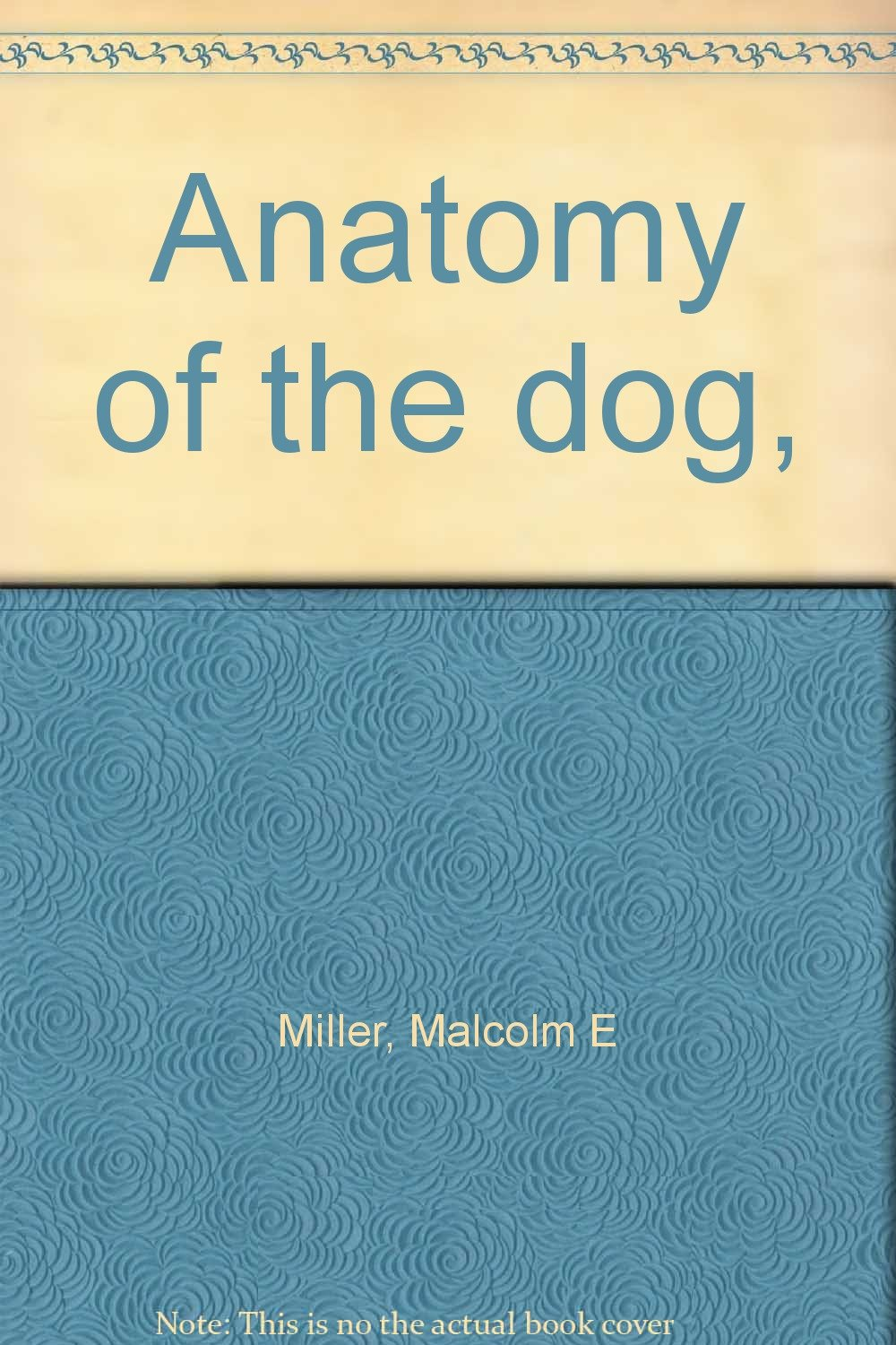 Anatomy of the dog, : Malcolm E Miller: Amazon.com: Books