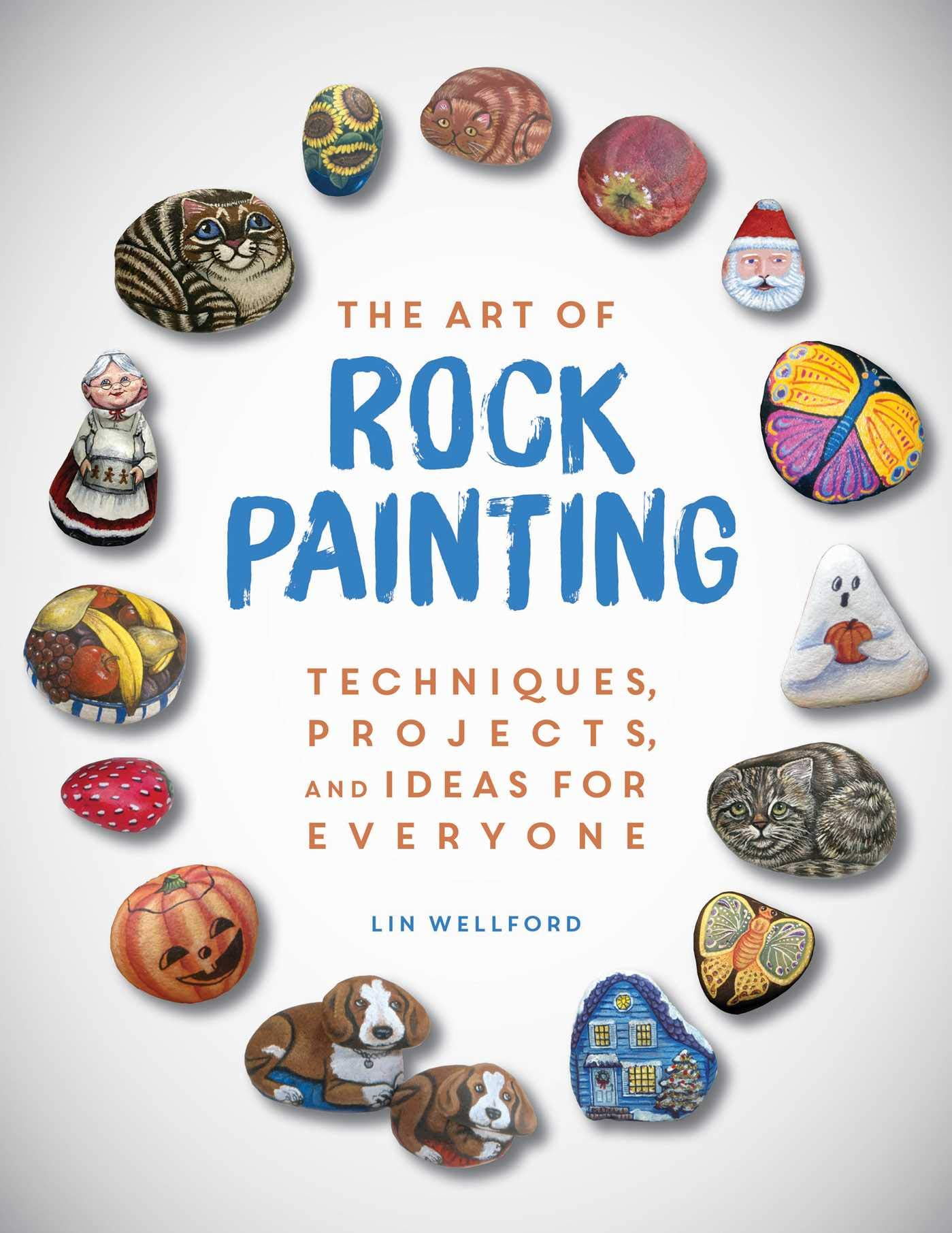 The Art Of Rock Painting Techniques Projects And Ideas For Everyone Wellford Lin 9781631582943 Amazon Com Books