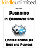 Planning in Organizations: Understanding Its Role and Purpose (English Edition)