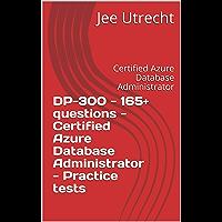 DP-300 - 165+ questions - Certified Azure Database Administrator - Practice tests: Certified Azure Database…