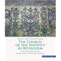 The Church of the Nativity in Bethlehem: The Crusader Lining of an Early Christian Basilica