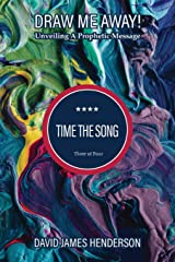 Time The Song: Unveiling A Prophetic Song (Draw Me Away!) (Volume 3) Paperback