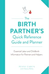 The Birth Partner's Quick Reference Guide and Planner:Essential Labor and Childbirth Information for a New Mother's Partner and Helpers Kindle Edition