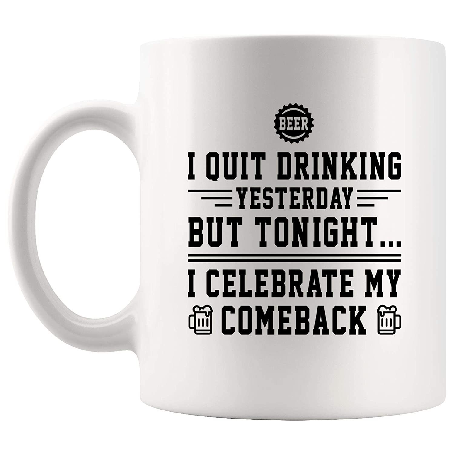 Funny Coffee Mug Beer Cup - Quit Drinking Yesterday Tonight Celebrate Comeback Joke Gag Sarcasm Tea Mugs Sarcastic Quotes Tea Mugs Meme Humor Men Women Kids Gift Fun Sayings Humorous Gifts