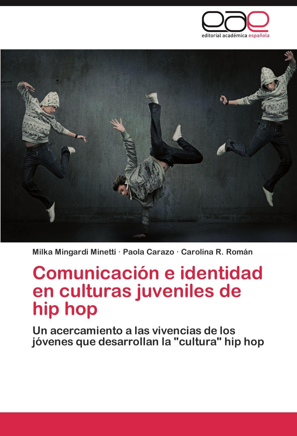 Comunicación e identidad en culturas juveniles de hip hop: Un acercamiento a las vivencias de los jóvenes que desarrollan la