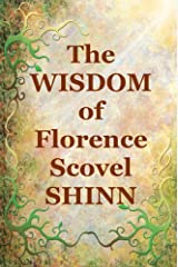 The Wisdom of Florence Scovel Shinn: 4 Complete Books Kindle Edition