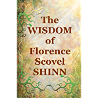 The Wisdom of Florence Scovel Shinn: 4 Complete Books (English Edition)