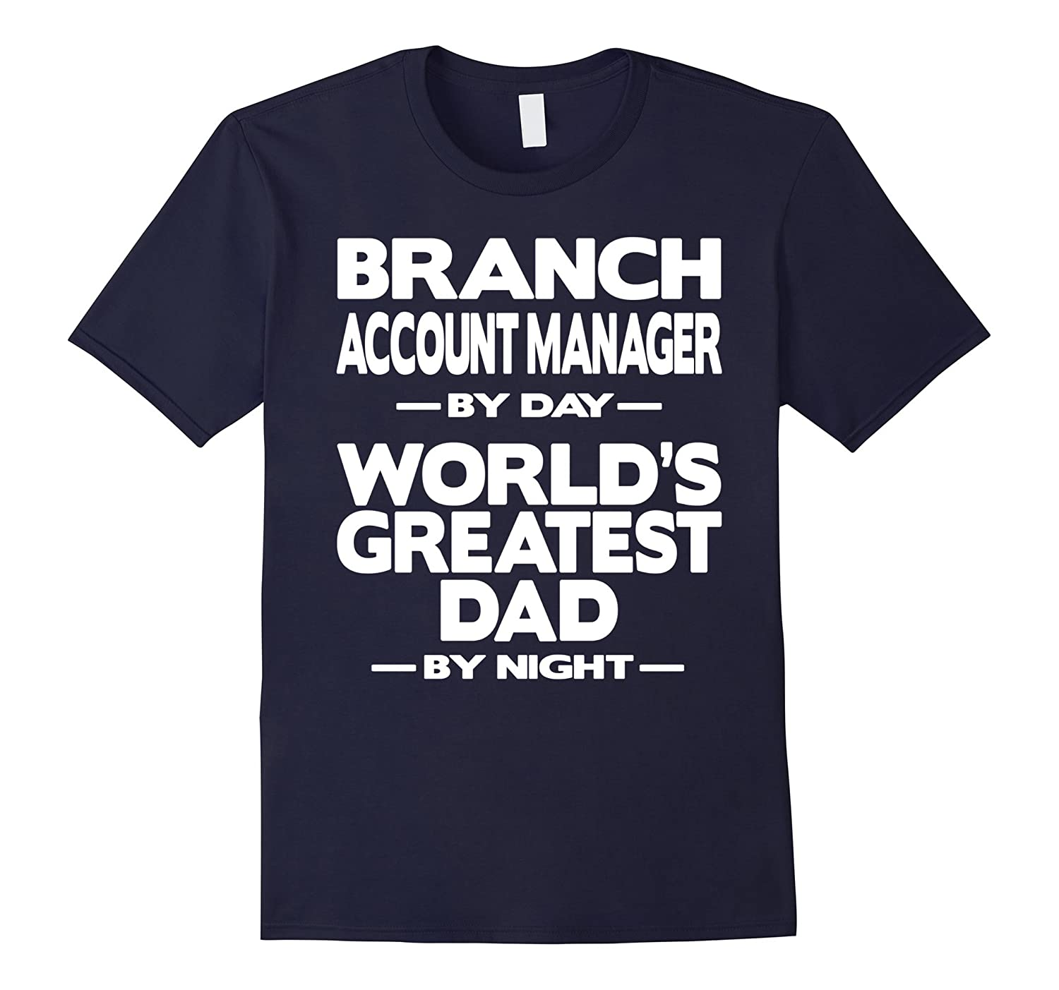 Branch Account Manager Worlds Greatest Dad T-Shirt-TD