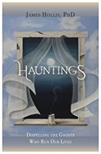 Hauntings: Dispelling the Ghosts Who Run Our Lives