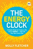 The Energy Clock: 3 Simple Steps to Create a Life Full of ENERGY - and Live Your Best Every Day (Ignite Reads)