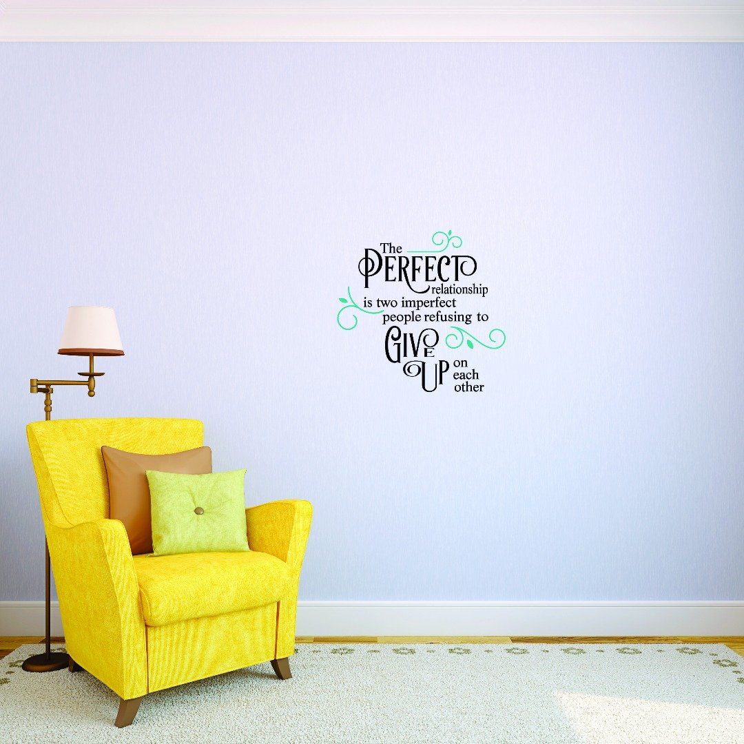 Design with Vinyl JER 1745 4 4 Hot New Decals The Perfect Relationship is Two Imperfect People Refusing to Give up on Each Other. Wall Art Size x 20 inches Color 20 x 20 Multi