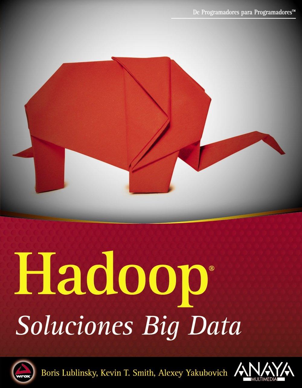 Hadoop. Soluciones Big Data (Anaya Multimedia/Wrox) Tapa blanda – 26 jun 2014 Boris Lublinsky Kevin T. Smith Alexey Yakubovich 8441535914