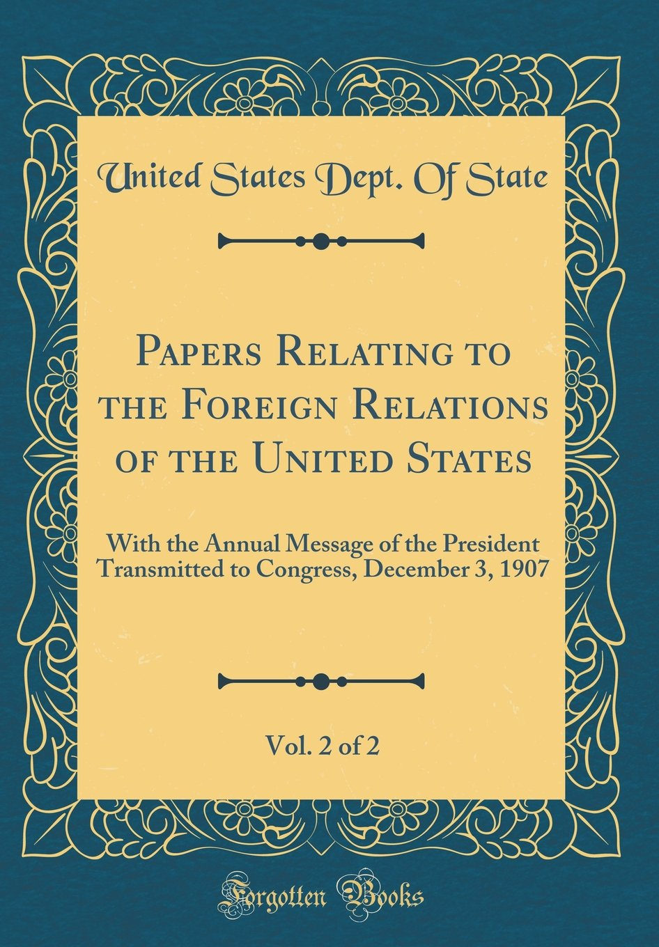 Papers Relating to the Foreign Relations of the United States, Vol. 2 of 2: With the Annual Message of the President Transmitted to Congress, December 3, 1907 (Classic Reprint) pdf epub