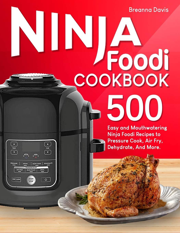 Ninja Foodi Cookbook: 500 Easy and Mouthwatering Ninja Foodi ...