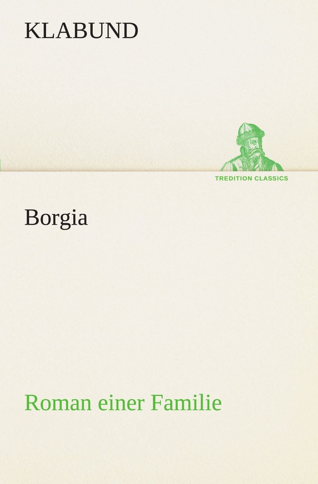 Borgia: Roman einer Familie (TREDITION CLASSICS) (German Edition) pdf