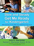 Slow and Steady Get Me Ready For Kindergarten: 260 Activities To Do With Your Child From Age 0 to 5