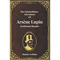 The Extraordinary Adventures of Arsène Lupin, Gentleman-Burglar (Special Edition): Reproduction of The Original Book Re…