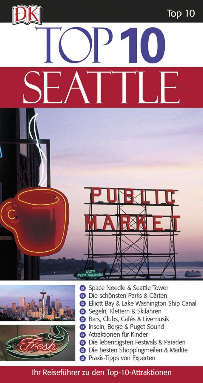 Top 10 Reiseführer Seattle: mit Extrakarte