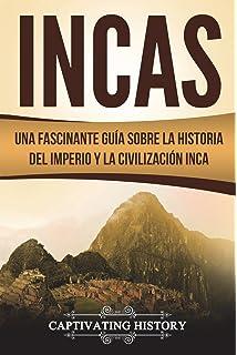 Incas: Una Fascinante Guía sobre la Historia del Imperio y la Civilización Inca (Libro